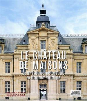Le château de Maisons : de la résidence aristocratique au monument historique