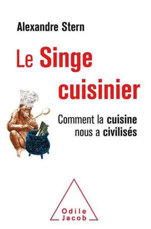 Le singe cuisinier : comment la cuisine nous a civilisés