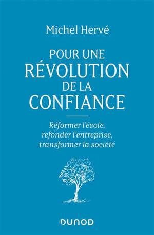 Pour une révolution de la confiance : réformer l'école, refonder l'entreprise, transformer la société