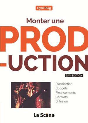 Monter une production : planification, budgets, financements, contrats, diffusion