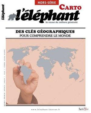 L'Eléphant : la revue, hors-série, Des clés géographiques pour comprendre le monde : carto