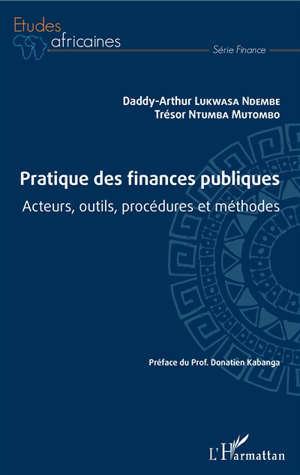 Pratique des finances publiques : acteurs, outils, procédures et méthodes