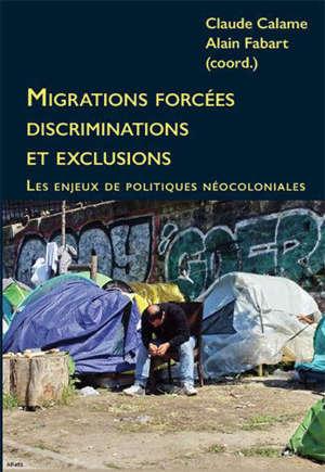Migrations forcées, discriminations et exclusions : les enjeux de politiques néocoloniales