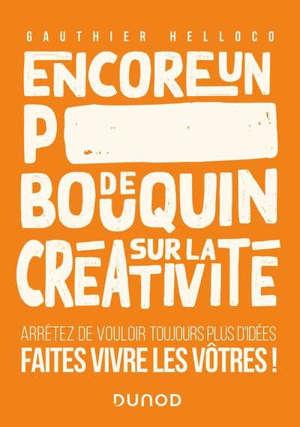 Encore un p**** de bouquin sur la créativité : arrêtez de vouloir toujours plus d'idées, faites vivre les vôtres !