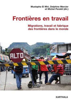 Frontières en travail : migrations, travail et fabrique des frontières dans le monde