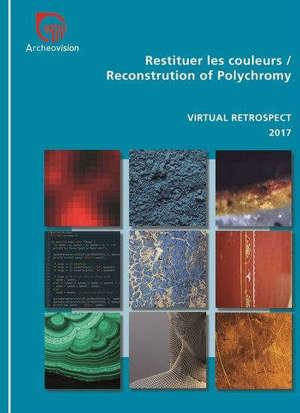 Restituer les couleurs : Virtual retrospect : actes du colloque de novembre-décembre 2017 = Reconstruction of polychromy : Virtual retrospect