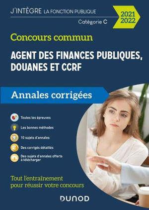 Concours commun agent des finances publiques, douanes et CCRF : annales corrigées : catégorie C, 2021-2022