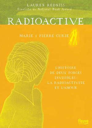 Radioactive : Marie & Pierre Curie, l'histoire de deux forces invisibles : la radioactivité et l'amour