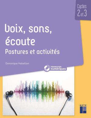 Voix, sons, écoute : postures et activités : cycles 2 et 3