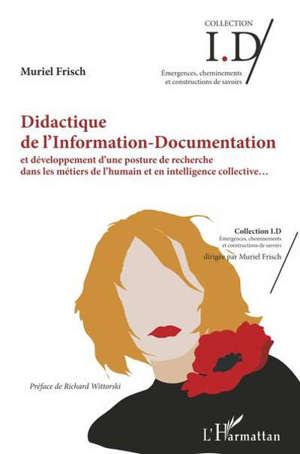 Didactique de l'information-documentation : et développement d'une posture de recherche dans les métiers de l'humain et en intelligence collective...