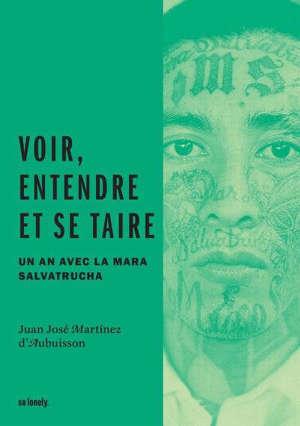 Voir, entendre et se taire : une année avec la Mara Salvatrucha