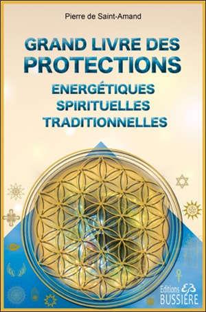 Le grand livre des protections énergétiques spirituelles traditionnelles