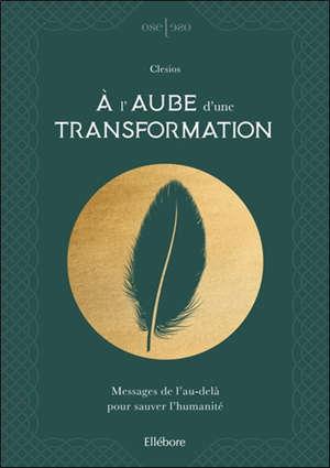 A l'aube d'une transformation : messages de l'au-delà pour sauver l'humanité