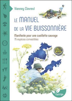 Le manuel de la vie buissonnière : manifeste pour une cueillette sauvage : 75 espèce comestibles