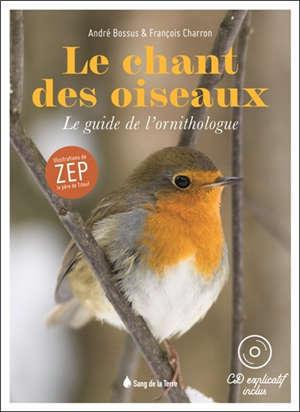 Le chant des oiseaux : le guide de l'ornithologue