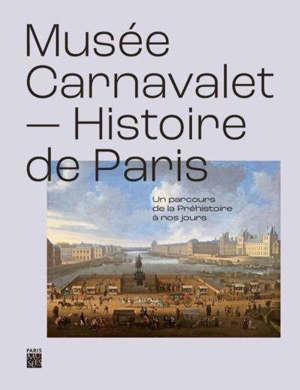 Musée Carnavalet-Histoire de Paris : un parcours de la préhistoire à nos jours