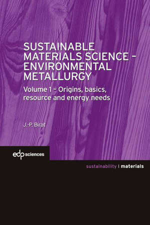 Sustainable materials science : environmental metallurgy. Volume 1, Origins, basics, resource and energy needs