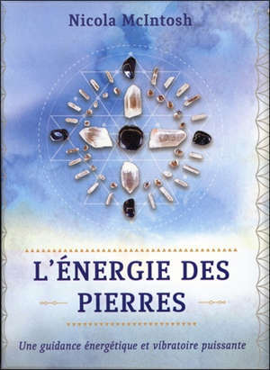 L'énergie des pierres : une guidance énergétique et vibratoire puissante