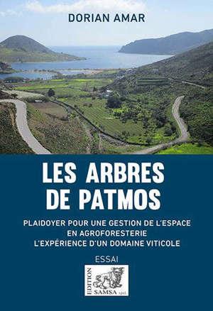 Les arbres de Patmos : plaidoyer pour une gestion de l'espace en agroforesterie : l'expérience d'un domaine viticole