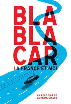 Blablacar, la France et moi : un roadtrip