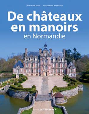 De châteaux en manoirs : en Normandie
