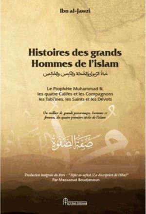 Histoires des grands hommes de l'islam : le prophète Muhammad, les quatre califes et les compagnons, le tabi'ines, les saints et les dévots : un millier de grands personnages, hommes et femmes, des quatre premiers siècles de l'islam