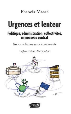Urgences et lenteur : politique, administration, collectivités, un nouveau contrat