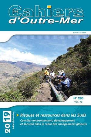 Cahiers d'outre-mer (Les). n° 280, Risques et ressources dans les Suds : concilier environnement, développement et sécurité dans le cadre des changements globaux