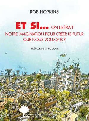 Et si... on libérait notre imagination pour créer le futur que nous voulons ?