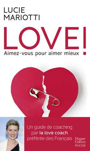 Love ! : aimez-vous pour aimer mieux