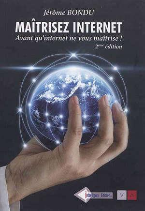 MAITRISER INTERNET - AVANT QU'INTERNET NE VOUS MAITRISE