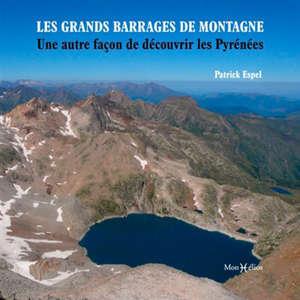 Les grands barrages de montagne : une autre façon de découvrir les Pyrénées françaises