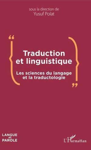 Traduction et linguistique : les sciences du langage et la traductologie