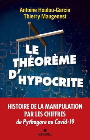 Le théorème d'Hypocrite : une histoire de la manipulation par les chiffres de Pythagore à Macron