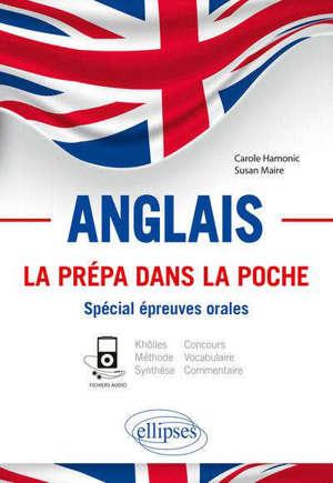 Anglais, la prépa dans la poche, spécial épreuves orales : khôlles, méthode, synthèse, concours, vocabulaire, commentaire : B2-C1