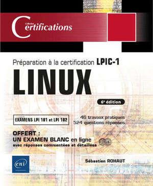 Linux : préparation à la certification LPIC-1, examens LPI 101 et LPI 102 : 46 travaux pratiques, 524 questions-réponses