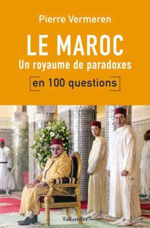 Le Maroc : un royaume de paradoxes : en 100 questions