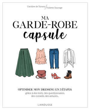 Ma garde-robe capsule : optimiser mon dressing en 5 étapes : grâce à des tests, des questionnaires, des conseils, des astuces...