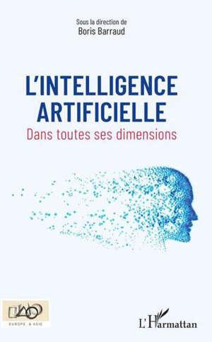 L'intelligence artificielle : dans toutes ses dimensions