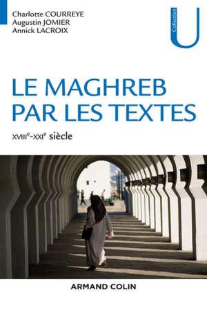Le Maghreb par les textes : XVIIIe-XXIe siècle