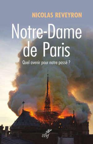 Notre-Dame de Paris : quel avenir pour notre passé ?
