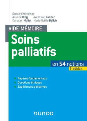 Soins palliatifs en 54 notions : repères fondamentaux, questions éthiques, expériences palliatives