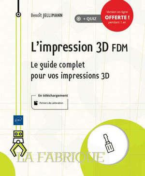 L'impression 3D FDM : le guide complet pour vos impressions 3D