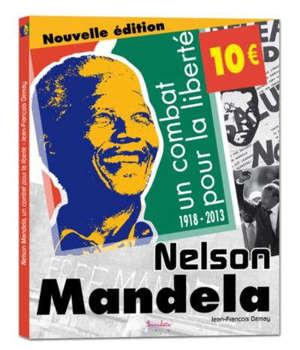 Nelson Mandela : un combat pour la liberté : 1918-2013
