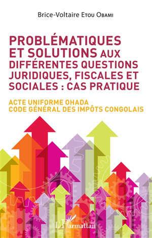 Problématiques et solutions aux différentes questions juridiques, fiscales et sociales : cas pratiques : acte uniforme OHADA, code général des impôts congolais