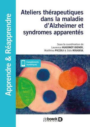 Ateliers thérapeutiques dans la maladie d'Alzheimer et syndromes apparentés : en accueil de jour et en Ehpad