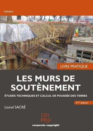 Les murs de soutènement : études techniques et calcul de poussée des terres : livre pratique