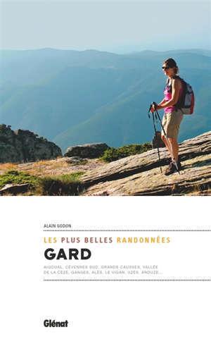 Gard : les plus belles randonnées : Aigoual, Cévennes sud, Grands Causses, vallée de la Cèze, Ganges, Alès, Le Vigan, Uzès, Anduze...