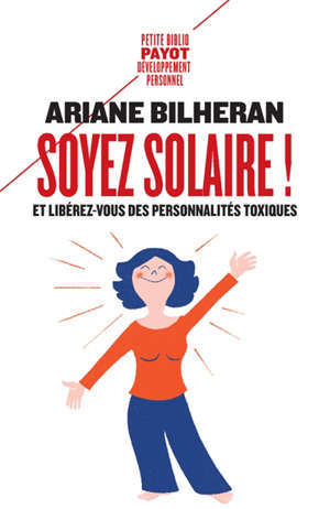 Soyez solaire ! : et libérez-vous des personnalités toxiques