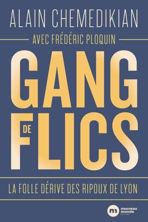 Gang de flics : la folle dérive des ripoux de Lyon